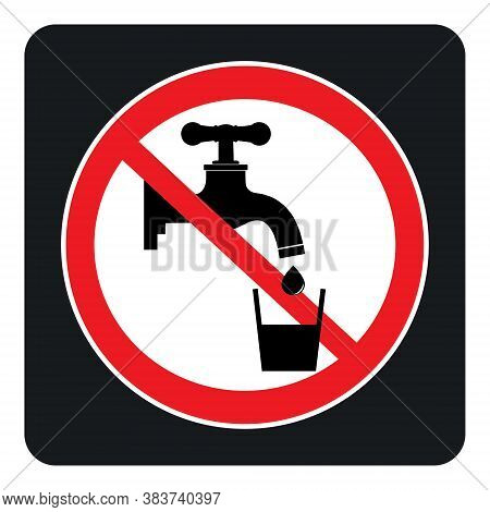 No Drinking Water Sign On Black Background Drawing By Illustration. Non Potable Drink Water-prohibit