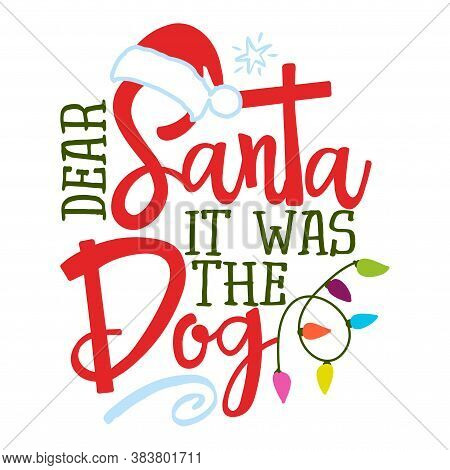 Dear Santa, It Was The Dog - Funny Phrase For Christmas. Hand Drawn Lettering For Xmas Greeting Card