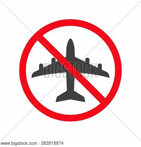 Do Not Fly Vector Icon. No Aircraft Access Mark On White Background. Symbol Of Transport, Airplane,