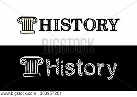 Logo For The History School Subject. Hand-drawn Icon Of Greek Column With Title. History Emblem In C