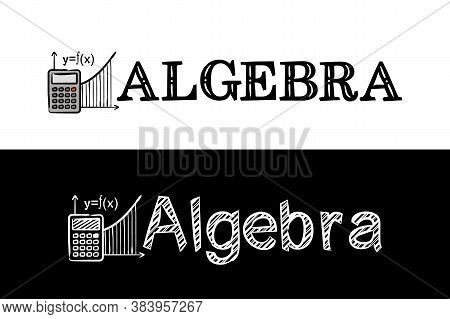 Logo For The Algebra School Subject. Hand-drawn Icon Of Calculator With Title. Algebra Emblem In Cha