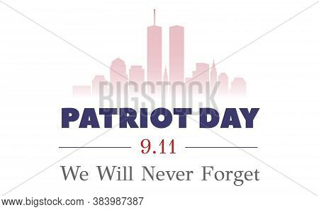 9.11 Patriot Day, September 11, 2001. Never Forget. Vector Illustration Eps10.