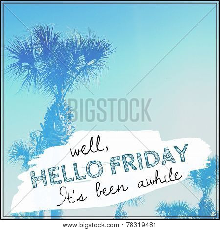 Inspirational Typographic Quote - Well hello Friday it's been awhile