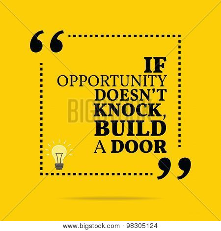 Inspirational motivational quote. If opportunity doesn't knock build a door. Simple trendy design. poster