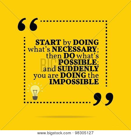 Inspirational motivational quote. Start by doing what's necessary; then do what's possible; and suddenly you are doing the impossible. Simple trendy design. poster