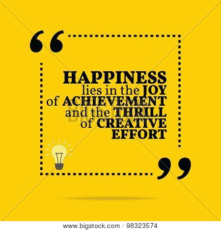 Inspirational Motivational Quote. Happiness Lies In The Joy Of Achievement And The Thrill Of Creativ