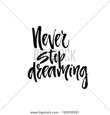 Handdrawn lettering of a phrase never stop dreaming. Unique typography poster or apparel design. Motivational t-shirt design. Isolated vector art.
