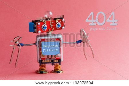 Error 404 page not found concept. Friendly handyman robot, smiley red head, Keep calm I'll fix it message on blue monitor body, pliers in arms. Pink background.