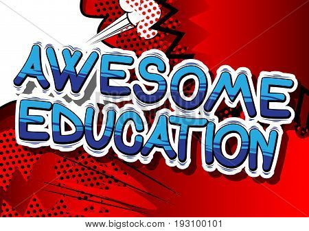 Awesome Education - Comic book style phrase on abstract background.