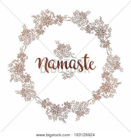 Hand drawn ornate round frame in ethnic mehndi style. Inscription Namaste is a greeting in Hindu.