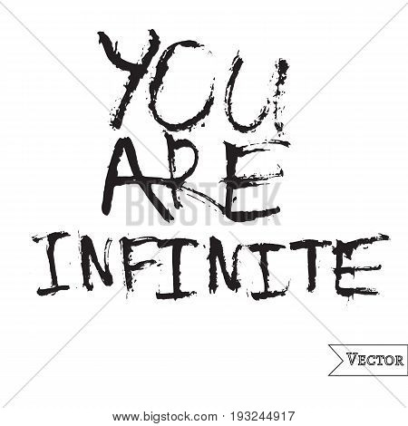 Watercolor motivation, inspirational quote. Vector isolated lettering with you are infinite inscription. Unique hand drawn rough typography.