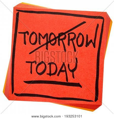 today, not tomorrow, procrastination concept - handwriting on an isolated sticky note