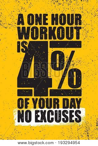 A One Hour Workout Is 4 Percent Of Your Day. No Excuses. Inspiring Workout and Fitness Gym Motivation Quote