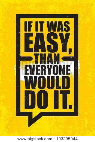If It Was Easy, Than Everyone Would Do It. Inspiring Workout and Fitness Gym Motivation Quote Illustration Sign. Creative Strong Sport Vector Rough Typography Grunge Wallpaper Poster Concept