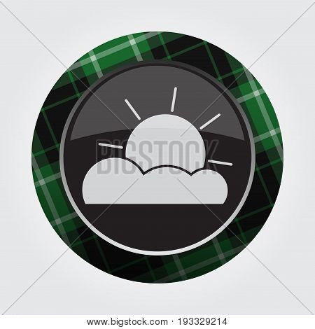 black isolated button with green black and white tartan pattern on the border - light gray weather partly cloudy icon in front of a gray background