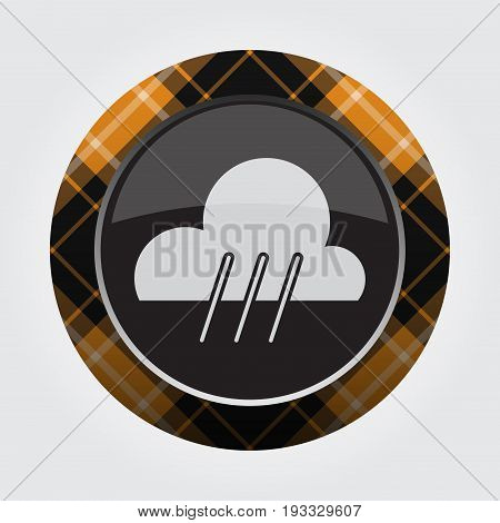 black isolated button with orange black and white tartan pattern on the border - light gray weather rain rainy icon in front of a gray background