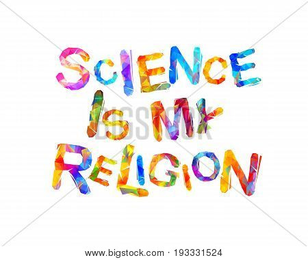 Science is my religion. Inscription of vector triangular letters