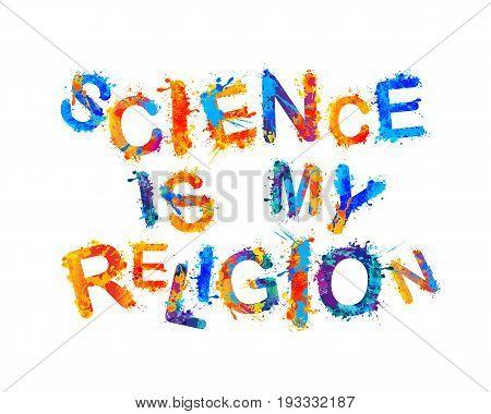 Science is my religion. Splash paint vector inscription