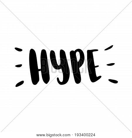 Hype. The inscription hand-drawing of back ink on a white background. Vector Image. It can be used for website design article phone case poster t-shirt mug etc.
