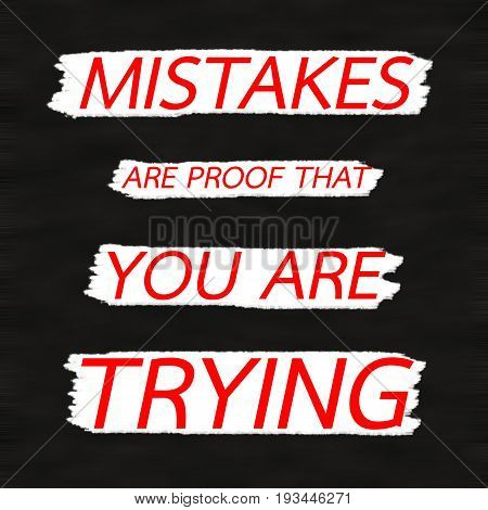 MISTAKES ARE PROOF THAT YOU ARE TRYING.Creative Inspiring Motivation Quote Concept Red Word On Black wood Background.