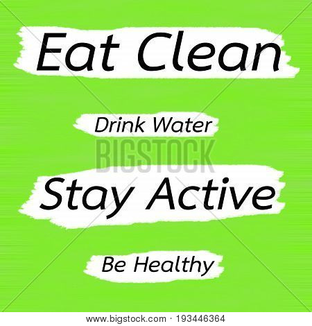 Eat Clean Drink Water Stay Active Be Healthy.Creative Inspiring Motivation Quote Concept Black Word On Green Lemon wood Background.