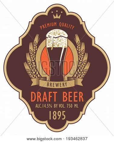 Template beer label with full beer glass coat of arms ears of wheat and ribbon in curly frame. Vector label for dark draft beer on brown background in retro style.