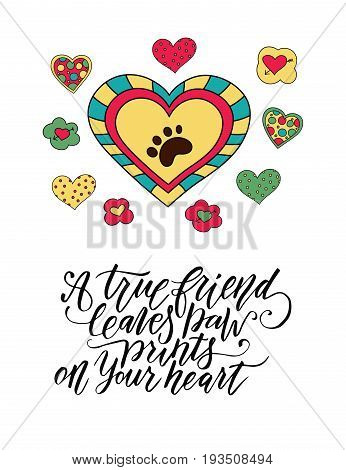 Vector dog card with handdrawn lettering message. A true friend leaves paw prints on your heart.