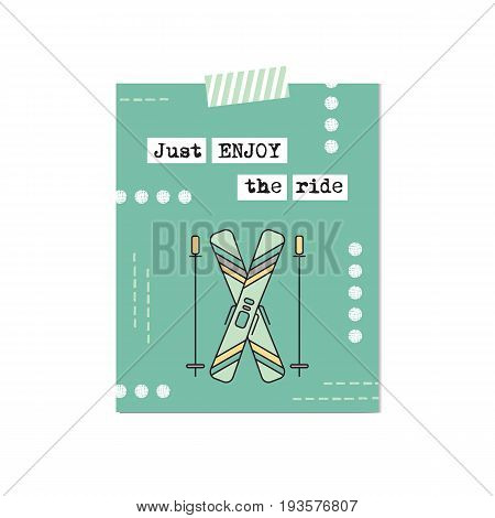 Vector inspirational card with ski equipment. Just enjoy the ride. Printable poster, design for winter tours, travel agency products, brochures and banners. Simple elegant modern design.