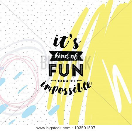 It's kind of fun to do the impossible. Inspirational quote, motivation. Typography for poster, invitation, greeting card or t-shirt. Vector lettering, inscription, calligraphy design. Text background