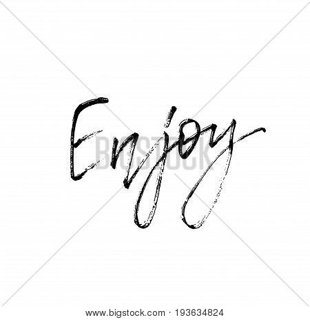 Enjoy. Motivational inscription for greeting card, t-shirt, home decor, greeting card, prints and posters. Brush painted letters, vector illustration. Vector illustration stock vector.