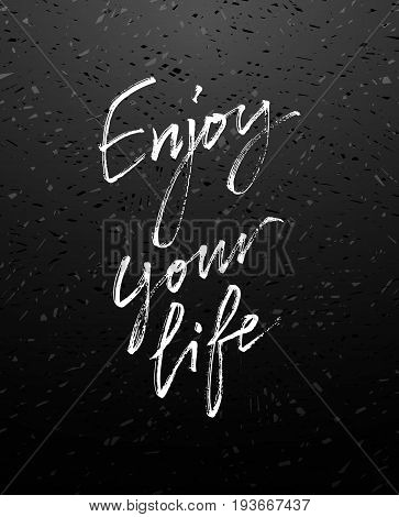 Enjoy Your Life. Motivational inscription. Greeting card with calligraphy chalk on blackboard. For T-shirt, home decor, greeting card, prints and posters. Brush painted letters, vector illustration. Vector illustration stock vector.