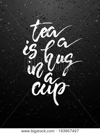 Tea is a hug in a cup - trendy hand lettering poster. Hand drawn calligraphy shop promotion motivation. Graphic design lifestyle lettering chalk on blackboard. Vector illustration stock vector.