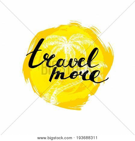 Travel more hand written phrase with palms. Inscription ink travel more on yellow rough circle. Hand drawn white palms.