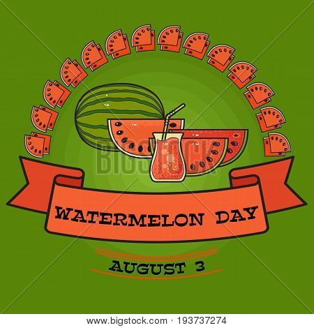 Watermelon day poster. Greeting  card about watermelons green background.  Summer holiday banner. Celebrate National Watermelon Day, annual holiday in USA on August 3,