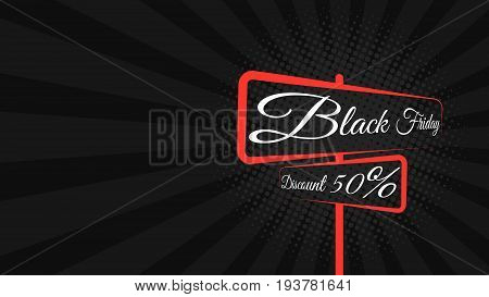 Black Friday. Great sale. Road sign with text on the boards. Banner on the side. Discount of 50 percent. Banner and cover for the project. Large purchases of goods. Vector illustration