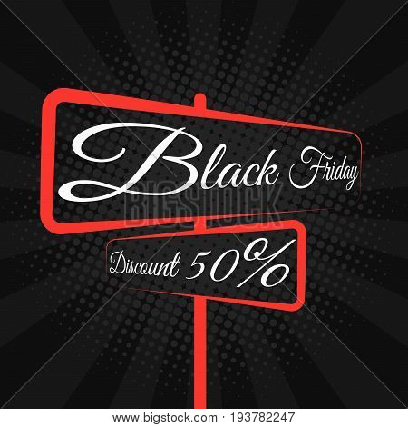 Black Friday. Great sale. Road sign with text on the boards. Discount of 50 percent. Banner and cover for the project. Large purchases of goods. Vector illustration
