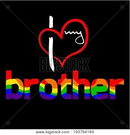 Stylized heart and inscription I love my brother. Using original colors rainbow . Unconventional sexual orientation for LGBT gay and lesbian parade. Vector illustration of a modern flat style design for t-shirt and web.