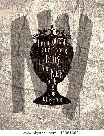 Vintage queen silhouette. Medieval queen profile. Elegant silhouette of a female head. Quote I am the queen and you are the king and New York is our kingdom. Motivation quote. Concrete grunge texture