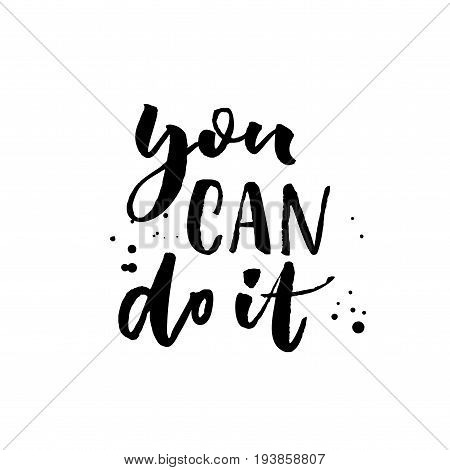 You can do it. Motivational quote calligraphy - black ink on white background with ink spots