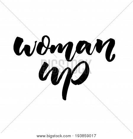 Woman up. Short feminism slogan, brush calligraphy isolated on white background