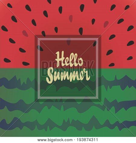 Hello summer vector background with watermelon. The inscription, lettering Hello summer. Design for holiday greeting card and invitation of seasonal summer holidays, beach parties, tourism and travel
