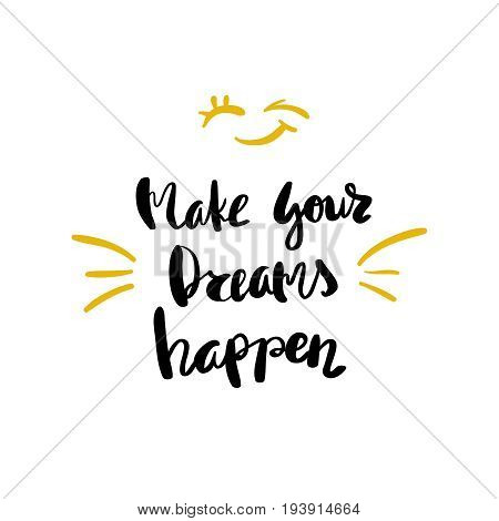 Conceptual hand drawn phrase make your dreams happen lettering design for posters