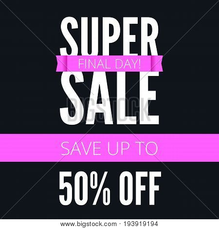 Super sale ad poster, save up to fifty percent your money. Final day of action. Bright, contrast advertisement, arrangement, discount coupons. Marketing special offer promotion.