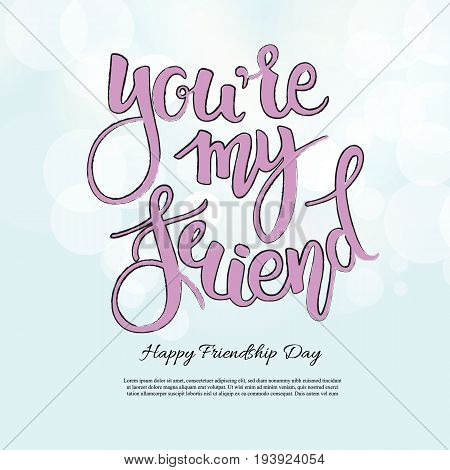 You are my Friend phrase. Hand drawn lettering. Brush Pen calligraphy.Friendship day gretting card, hand lettering background