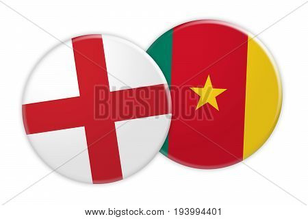 News Concept: England Flag Button On Cameroon Flag Button 3d illustration on white background