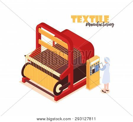 Isometric Colorful Concept With Textile Factory Worker Standing Near Big Weaver Loom 3d Vector Illus