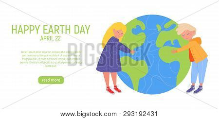 Happy Earth Day Banner. Little cute boy and girl are hugging planet. World environment day background. Save the earth. Green day. Vector illustration poster