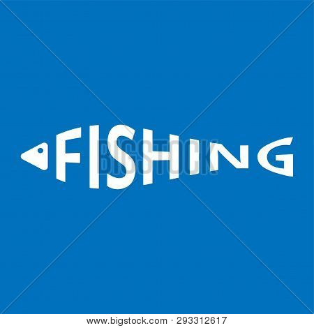 Stylized Word In Shape Of Fish Isolated On Blue. Fishing Logo. Web Icon, Symbol, Sign. Vector Illust