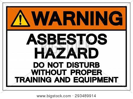 Warning Asbestos Hazard Do Not Disturb Without Proper Training And Equipment Symbol Sign, Vector Ill