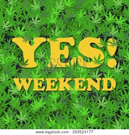 Yes Weekend With Cannabis Leaves - Weekend Quotes - Funny Inscription Template Design